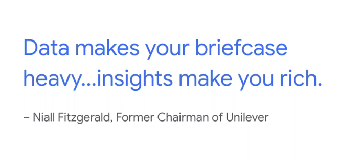 Data makes your briefcase heavy...insights make you rich. - Niall Fitzgerald, former Chairman of Unilever